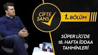 ÇİFTE ŞANS #1 | Burada Her Takıma Yer Var, Süper Lig'de 18. Haftanın Tahminleri