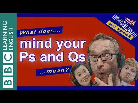 What Does 'mind Your Ps And Qs' Mean?