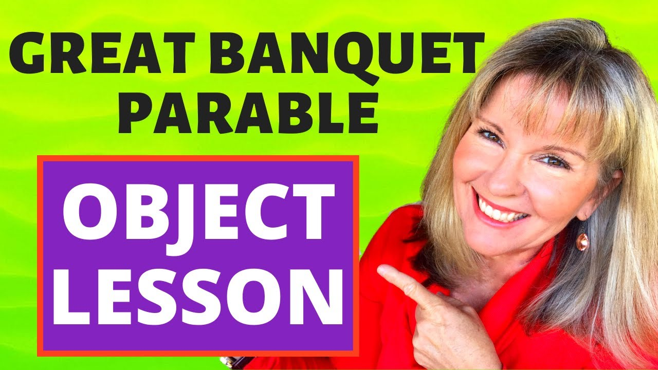 Great Banquet Parable Object Lesson With 6 Ideas For