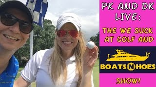PK and DK Live - The Boats 'N Hoes Show / Horrid Golf Show!