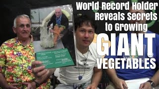 World Record Holder Reveals 5 Secrets to Growing Giant Vegetables