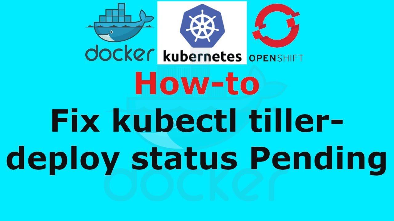 Fix kubectl tiller-deploy status Pending