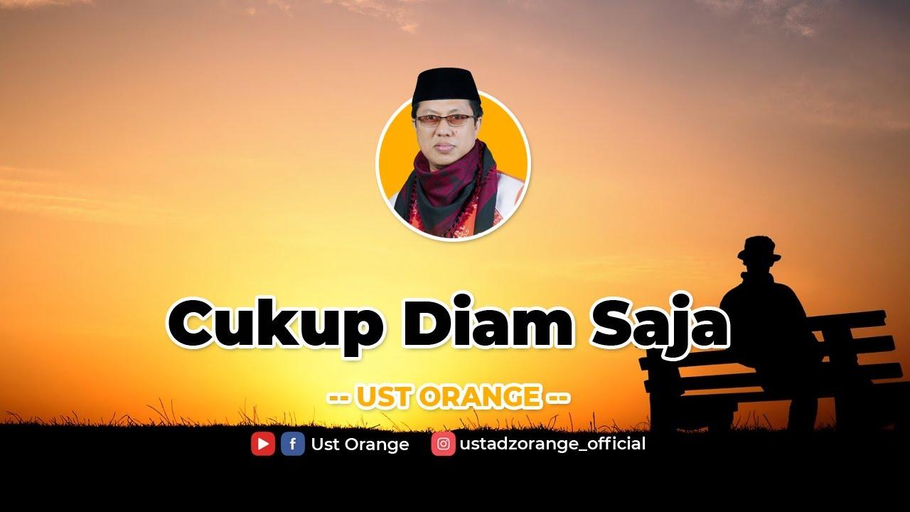 Cukup Diam Saja - Ust Orange