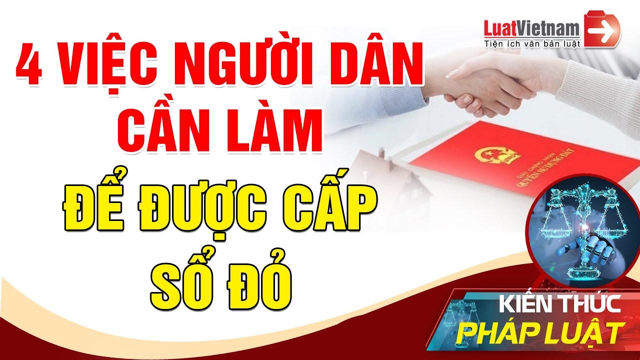 4 Việc Người Dân Phải Làm Để Được Cấp Sổ Đỏ   LuatVietnam