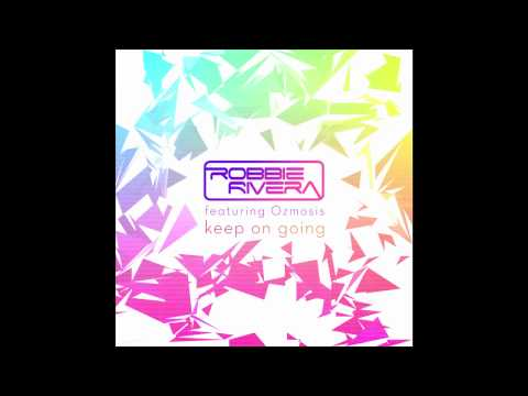 Robbie Rivera featuring Ozmosis - Keep On Going (Extended Album Mix)