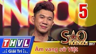 THVL | Sao nối ngôi 2017 - Tập 5: Âm vang sử Việt
