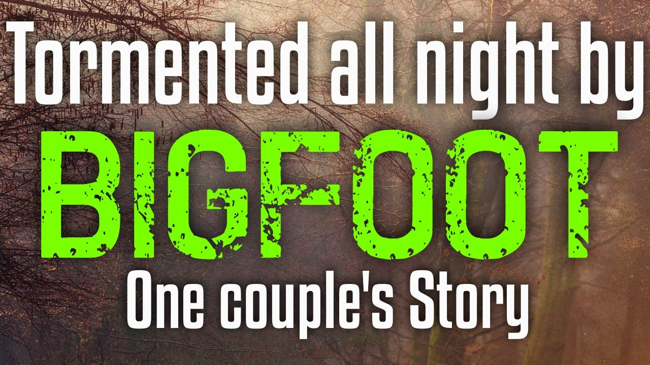 Terrified Couple Endures a Night Of Bigfoot Activity