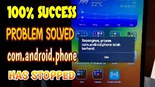 Succes, 100% Unfortunately the process com.android.phone telah berhenti
