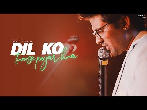 Dil Ko Tumse Pyar Hua - Unplugged | Rahul Jain | Cover | RHTDM