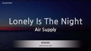 Air Supply-Lonely Is The Night (Melody) (Karaoke Version) [ZZang KARAOKE]