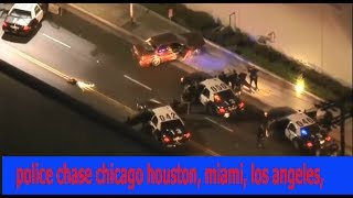 police chase chicago houston, miami, los angeles,