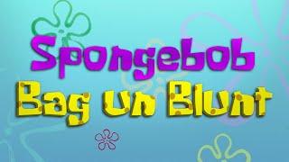 Spongebob X Patrick - BAG UN BLUNT (Official Spongebob Video)