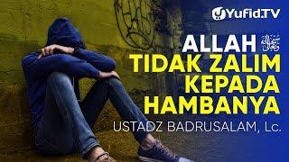 Ceramah Agama: Allah tidak Zalim kepada Hambanya – Ustadz Badrusalam, Lc.