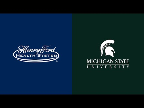 Henry Ford Health System and Michigan State University Partnership