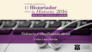 Violencia y clasificación racial, con Carlos López Beltrán