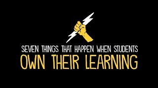 7 Things That Happen When Students Own Their Learning