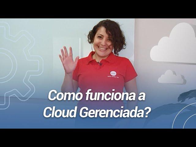 Como funciona a Cloud Gerenciada?