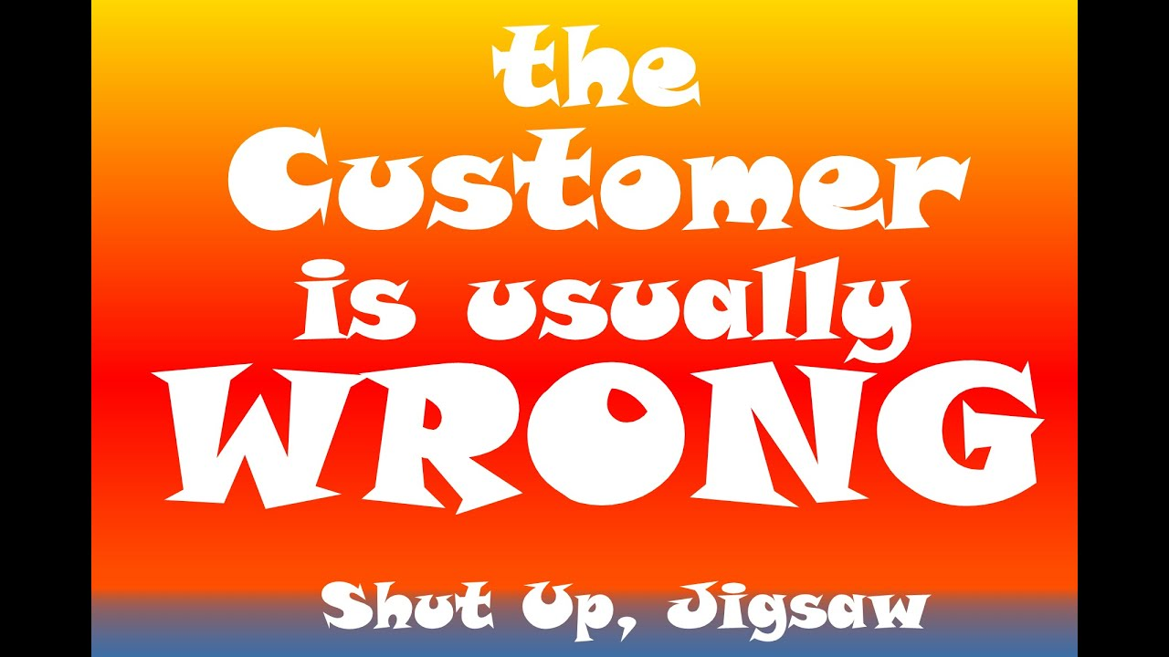 Customer Wrong: S1E5 Shut Up, Jigsaw