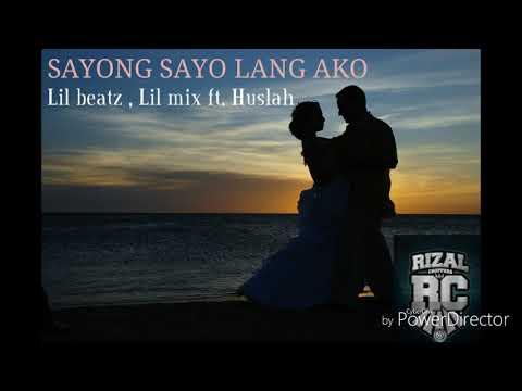 Sayong Sayo Lang Ako - Lil beatz , Lil mix ft. Huslah (RizalChoppers)