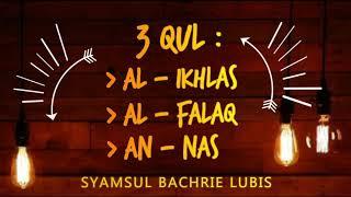 3 QUL Surat Al ikhlas Al falaq An Nas SYAMSUL BACHRIE LUBIS