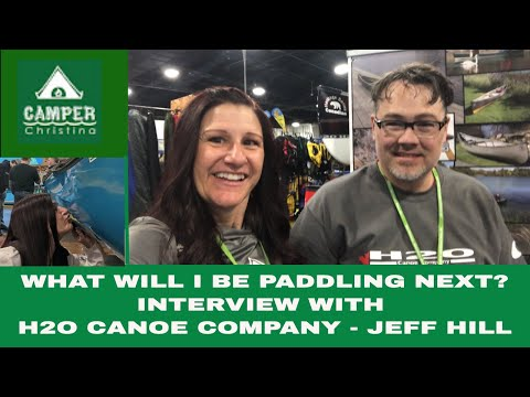 WHAT WILL I BE PADDLING NEXT? | INTERVIEW WITH H2O CANOE COMPANY - JEFF HILL