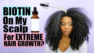 Putting Biotin On Your Scalp For EXTREME Hair Growth | Natural Hair