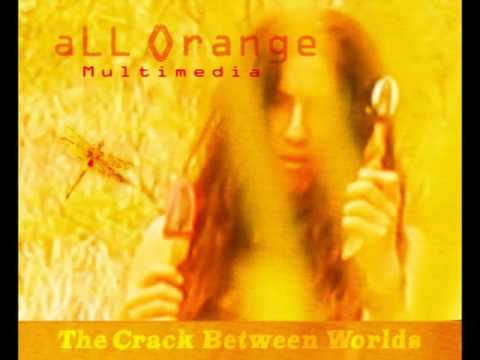 aLL Orange Multimedia The Crack Between Worlds