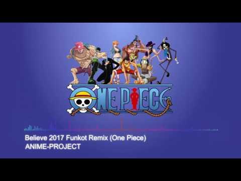 [Dangdut House / Funky Kota] ANIME-PROJECT - Believe 2017 Remix (One Piece)