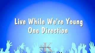 Live While We're Young - One Direction (Karaoke Version)