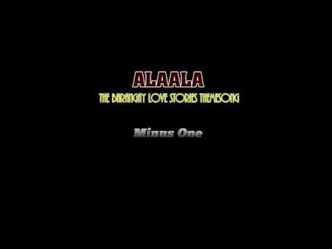 ALAALA  -Minus One- (BARANGAY LOVE STORIES' Themesong)