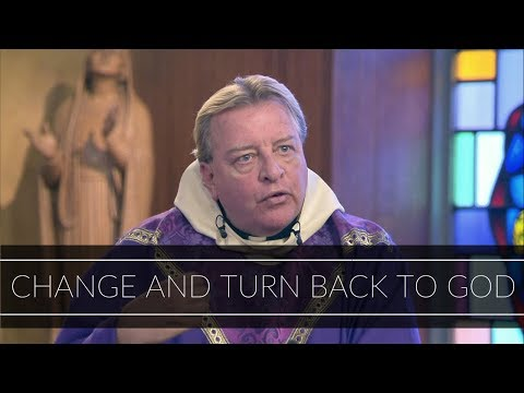 Change and Turn Back to God   Homily: Father David O'Leary
