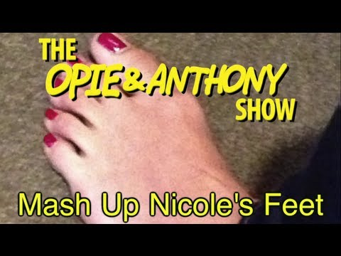 Opie & Anthony: Mash Up Nicole's Feet (01/04/13)