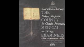 The County Medical Examiners - Reeking Rhapsodies For Chorale, Percussion And Strings