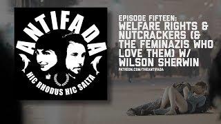 Episode Fifteen - Welfare Rights (& Nutcrackers & the Feminazis Who Love Them) w Wilson Sherwin