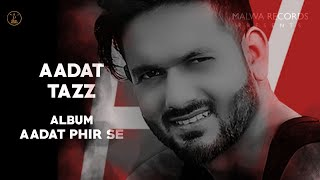 AADAT (Full Song) Tazz | The Boss | Latest Songs 2019 | Latest Romantic songs 2019 | Malwa records