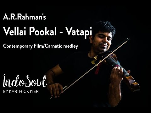 A.R's Vellai Pookal - Vatapi - Contemporary Film/Carnatic medley
