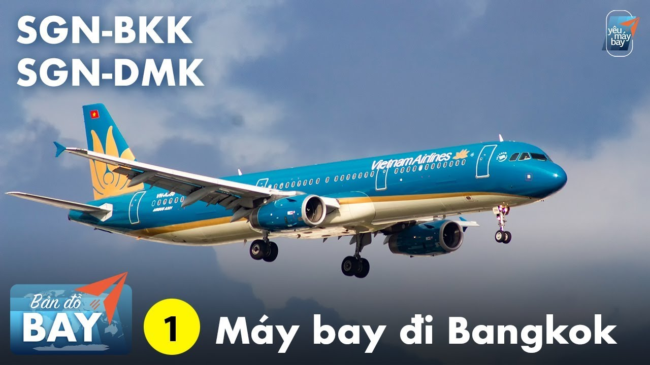 BẢN ĐỒ BAY #1: Hướng dẫn chọn chuyến bay đi Bangkok từ TPHCM | Yêu Máy Bay