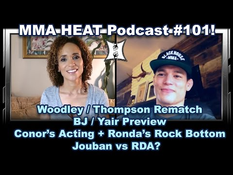 MMA H.E.A.T. Podcast #101: Woodley/Thompson Rematch, BJ/Yair, Conor's Acting + Jouban vs RDA?