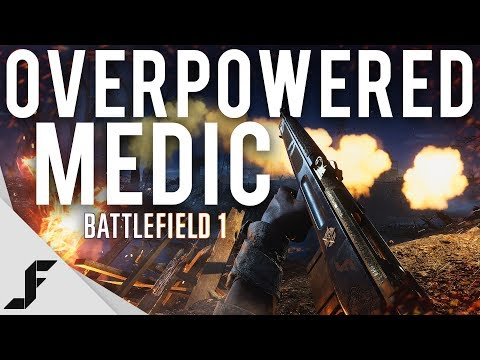OVERPOWERED MEDIC - Battlefield 1
