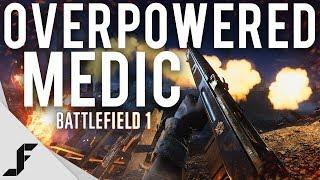 OVERPOWERED MEDIC - Battlefield 1