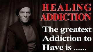 HEALING IS AN ADDICTION. ANGER IS AN ADDICTION.