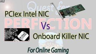 QFP/002 - External NIC (PCIex Intel 9301CT) Vs. Onboard NIC (Killer e2200) (Frame Latency Testing)