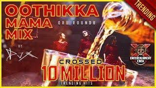 [DJ-X] Oothikka Mama Mix   Tamil Folk Hits • Exclusive 80K Subscribers (2021)