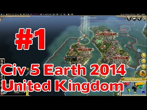 Lets Play Civ 5 United Kingdom (Earth 2014 Mod) #1