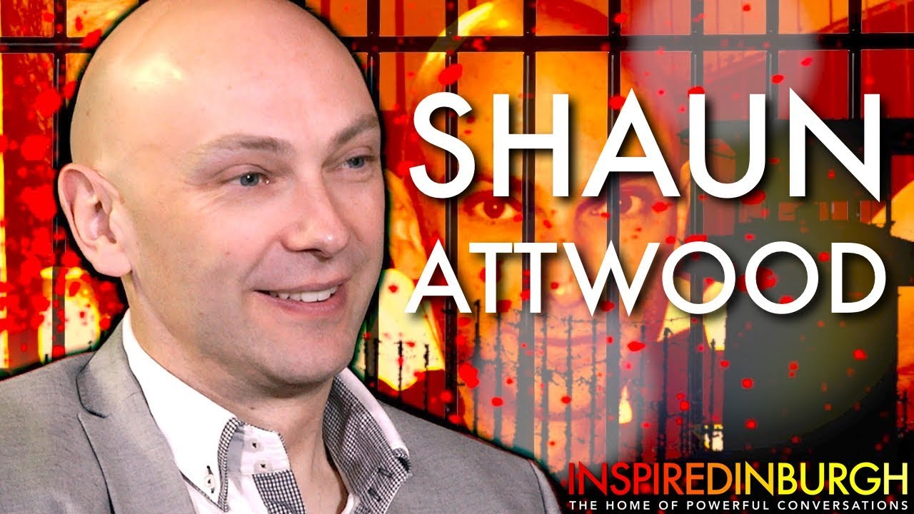 SHAUN ATTWOOD - FROM ECSTASY KINGPIN TO INSPIRED ACTIVIST | Inspired Edinburgh