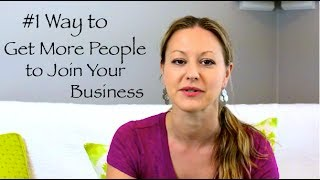 Network Marketing Tips - The #1 Way to Get More People to Join You
