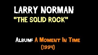 Larry Norman - The Solid Rock