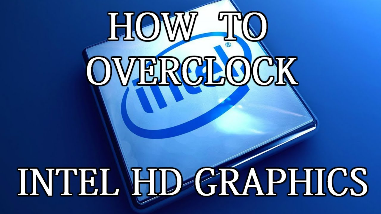 How To Overclock Intel Hd Graphics 4000 And Above