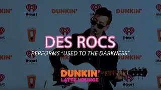 Des Rocs Performs 'Used to the Darkness' Live | DLL