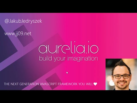 Aurelia  - The next generation JavaScript framework you will love